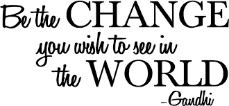 Wish Quotes Sayings Be The Change You Wish To See In The World Gandhi Wall Quote