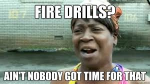 Fire Drill Meme - fire drills ain t nobody got time for that misc quickmeme