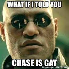 Chase You Meme - what if i told you chase is gay what if i told you meme generator