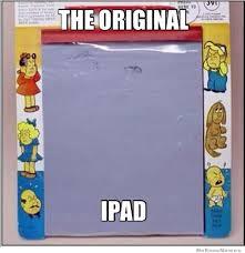 Ipad Meme - the original ipad weknowmemes