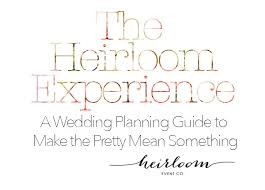 wedding planning guide the heirloom experience a wedding planning guide to make the