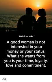 Good Woman Meme - wisdomleaks a good woman is not interested in your money or your