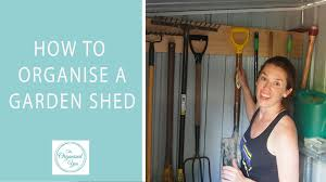 How To Build A Small Garden Tool Shed by How To Organise A Garden Shed Youtube