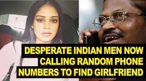 Desperate Girlfriend Meme - desperate indian men now calling random numbers to find love youtube