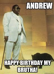 Notorious Big Meme - happy birthday andrew meme birthday best of the funny meme