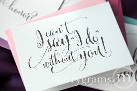 ask bridesmaids cards will you be my bridesmaid cards i can t say i do without