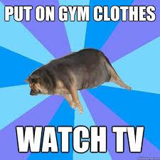Clothes Meme - meme put on gym clothes watch tv picture golfian com