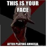 Amnesia Meme - amnesia meme