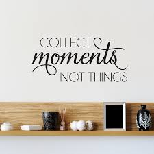 Powder Room Quotes Collect Moments Not Things Wall Quotes Decal Wallquotes Com
