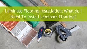 laminate flooring installation what do i need to install laminate