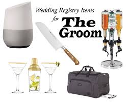 items for a wedding registry wedding registry items for the groom the yes