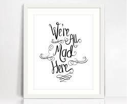 wedding party quotes in decor were all mad here print mad tea