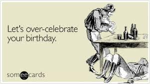 Some E Card Birthday Someecards Birthday Lets Over Celebrate Your Birthday Birthday
