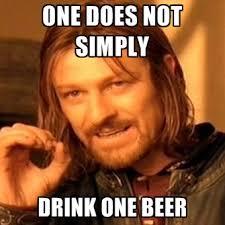 Beer Meme - one does not simply drink one beer create meme