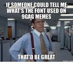 What Font Is Used For Memes - if someone could tellme what s the font used on 9gag memes that d