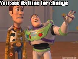 Chagne Meme - meme maker you see its time for change