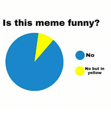 Yellow Meme - s this meme funny no no but in yellow funny meme on me me