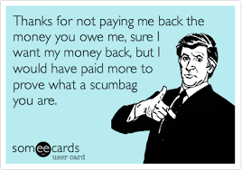 Pay Me My Money Meme - thanks for not paying me back the money you owe me sure i want my