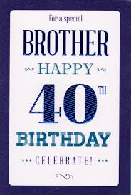 for a brother happy 40th birthday card cards crazy