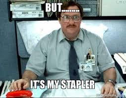 Office Space Stapler Meme - but it s my stapler milton from office space make a meme