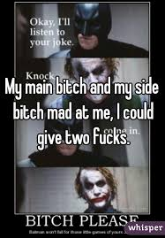 Side Bitches Meme - main bitch and my side bitch mad at me i could give two fucks