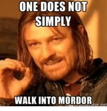 Mordor Meme - one does not simply walk into mordor ritornet doe meme on