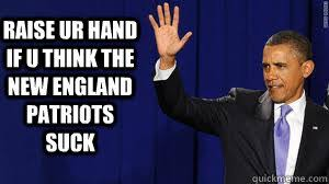 New England Patriots Meme - raise ur hand if u think the new england patriots suck patriots