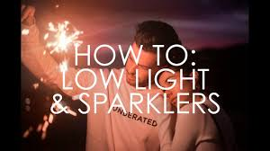 Where Can I Buy Sparklers How To Low Light Situations U0026 Photographing Sparklers Youtube