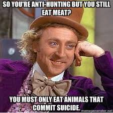 Willy Wonka Meme Maker - so you re anti hunting but you still eat meat you must only eat
