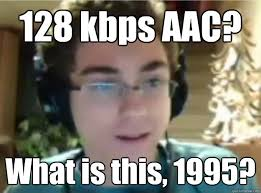 Audiophile Meme - 128 kbps aac what is this 1995 audiophile sean quickmeme