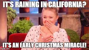 Christmas Miracle Meme - me when it rains in california imgflip