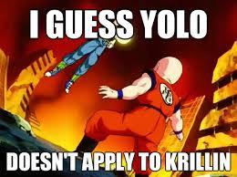 Krillin Meme - i guess yolo doesn t apply to krillin krillin meme quickmeme