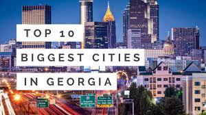 best towns in georgia top 10 biggest cities in georgia youtube