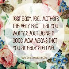 Quotes About Jobs You Love by Rest Easy Real Mothers The Very Fact That You Worry About Being