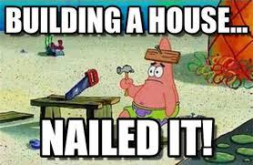 Building Memes - nailed it building a house on memegen