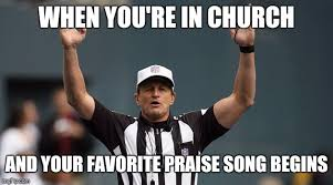 Funny Song Memes - your favorite praise song begins imgflip