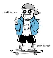 Stay Cool Meme - math is cool stay in scool undertale know your meme