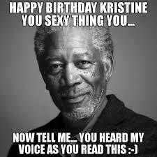 Sexy Happy Birthday Meme - happy birthday kristine you sexy thing you now tell me you