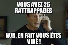 Vire Meme - vous avez 26 rattrapages i will find you meme on memegen