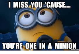 I Miss U Meme - i miss you cause you re one in a minion memescom miss meme on me me