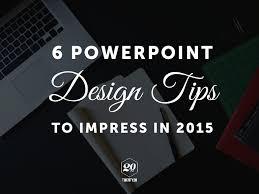 designs powerpoint 6 powerpoint design tips to impress in 2015