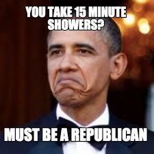 Republican Memes - meme creator you take 15 minute showers must be a republican