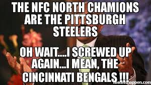 Cincinnati Bengals Memes - the nfc north chamions are the pittsburgh steelers oh wait i