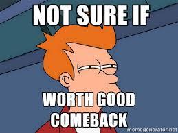 Futurama Fry Meme Generator - not sure if worth good comeback futurama fry meme generator