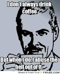 Meme Generator I Don T Always - i don t always drink coffee coffee man meme generator