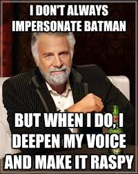 Always Be Batman Meme - i don t always impersonate batman but when i do i deepen my voice
