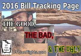 Good Bad Ugly Ut Gun Rights 2016 Bill Tracking Page The Good The Bad And The