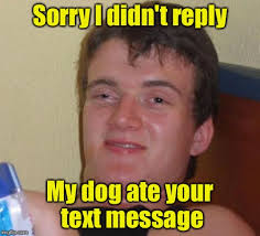 Dog Text Meme - sorry i didn t reply my dog ate your text message meme