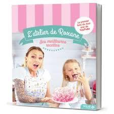 fnac livre de cuisine l atelier de roxane les meilleures recettes cartonné roxane