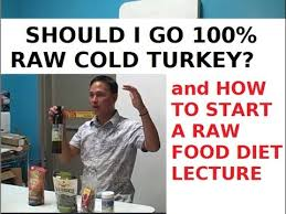 should i go 100 raw cold turkey and how to start a raw food diet